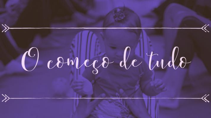 Especial Dia das Mães – O começo de tudo!